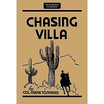 Chasing Villa - The Story Behind the Story of Pershing's Expedition in