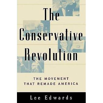 The Conservative Revolution The Movement That Remade America by Edwards & Lee