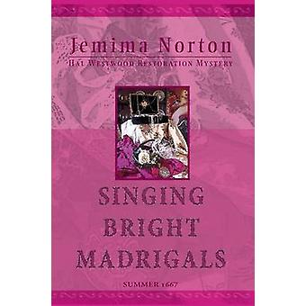 Singing Bright Madrigals by Jemima & Norton