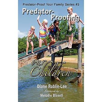 PredatorProofing our Children A Handbook by RoblinLee & Diane E.