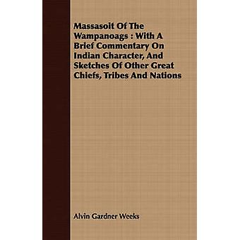 Massasoit Of The Wampanoags  With A Brief Commentary On Indian Character And Sketches Of Other Great Chiefs Tribes And Nations by Weeks & Alvin Gardner
