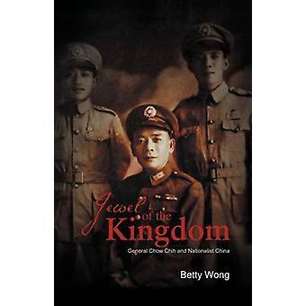 Jewel of the Kingdom General Chow Chih og nasjonalistiske Kina av Wong & Betty
