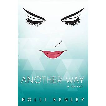 Another Way A Novel by Kenley & Holli