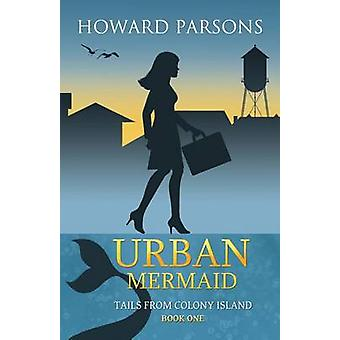 Urban Mermaid Tails From Colony Island Book One by Parsons & Howard