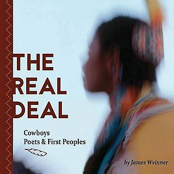 The Real Deal Cowboys Poets and First Peoples by Wvinner & James