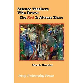 Science Teachers Who Draw The Red Is Always There by Koester & Merrie