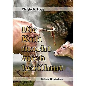 Die Kuh macht mich berhmtBrillante Geschichten tekijä Haas & Christel