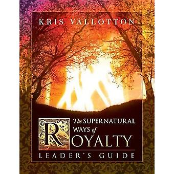 The Supernatural Ways of Royalty Leaders Guide Discovering Your Rights and Privileges of Being a Son or Daughter of God by Johnson & Bill