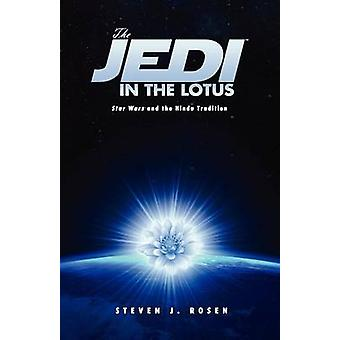 The Jedi in the Lotus Star Wars and the Hindu Tradition by Rosen & Steven J.