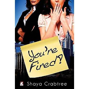 Youre Fired by Crabtree & Shaya