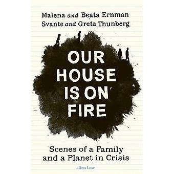 Our House is on Fire - Scenes of a Family and a Planet in Crisis by Ma