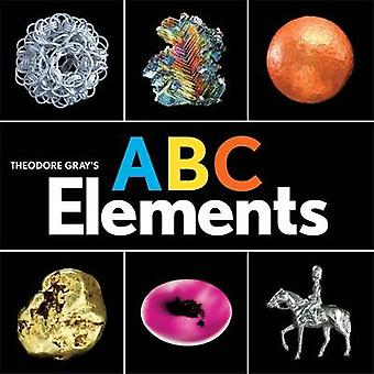 Theodore Gray's ABC Elements by Theodore Gray - 9780762467013 Book