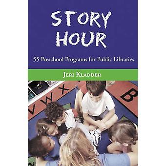 Story Hour - 55 Programmes préscolaires pour les bibliothèques publiques (Nouvelle édition)