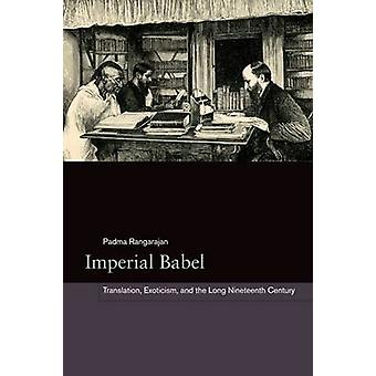 Imperial Babel - Translation - Exoticism - and the Long Nineteenth Cen