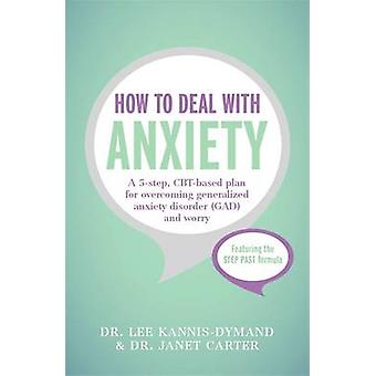 How to Deal with Anxiety - A 5-Step - CBT-Based Plan for Overcoming Ge