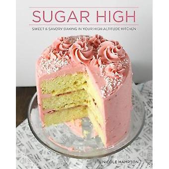 Sugar High - Sweet & Savory Baking in Your High-Altitude Kitchen b