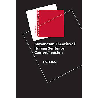 Automaton Theories of Human Sentence Comprehension by John T. Hale -