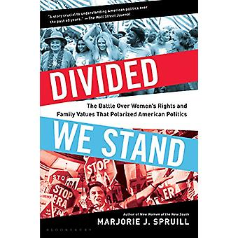 Divided We Stand - The Battle Over Women's Rights and Family Values Th