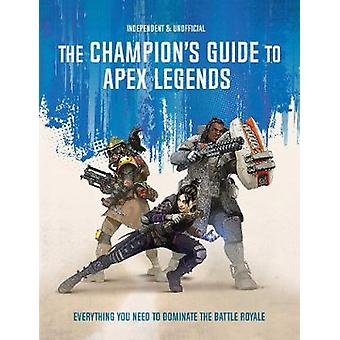 The Champion's Guide to Apex Legends - Everything you need to dominate