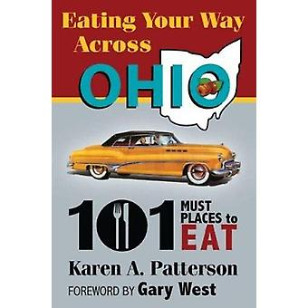 Ohio-Eating Your Way Across - 101 Must Places to Eat by Karen Patterso