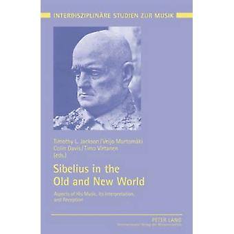 Sibelius in the Old and New World - Aspects of His Music - Its Interpr