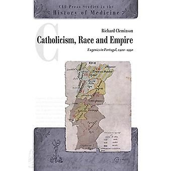 Catholicism, Race and Empire: Eugenics in Portugal, 1900-1950 (CEU Press Studies in the History of Medicine)