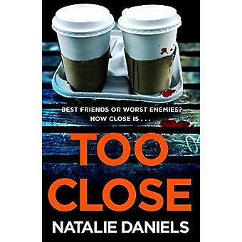 Too Close - A new kind of thriller you'll devour in one sitting by Nat