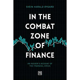 In The Combat Zone of Finance - An Insider's account of the financial