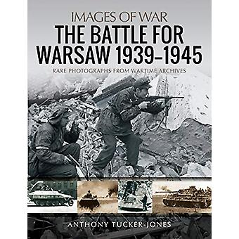 The Battle for Warsaw - 1939-1945 - Rare Photographs from Wartime Arch