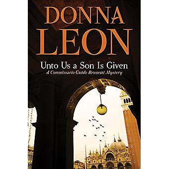 Unto Us a Son Is Given - A Comissario Guido Brunetti Mystery by Donna