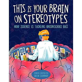 This Is Your Brain On Stereotypes by Kyi & Tanya Lloyd