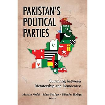 Pakistans Political Parties by Contributions by Niloufer Siddiqui & Contributions by Mariam Mufti & Contributions by Sahar Shafqat & Contributions by Saeed Shafqat & Contributions by Philip Jones & Contributions by Tabinda M Khan