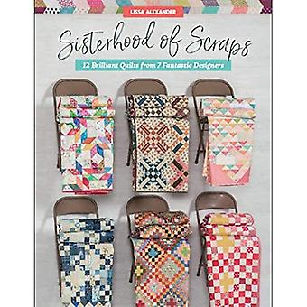 Sisterhood of Scraps: 12 Brillantes courtepointes de 7 designers fantastiques