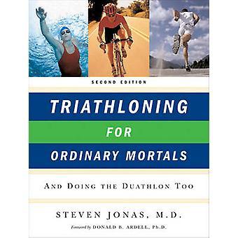 Triathloning for Ordinary Mortals door Steven Jonas