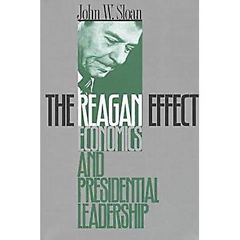 The Reagan Effect - Economics and Presidential Leadership by John W. S