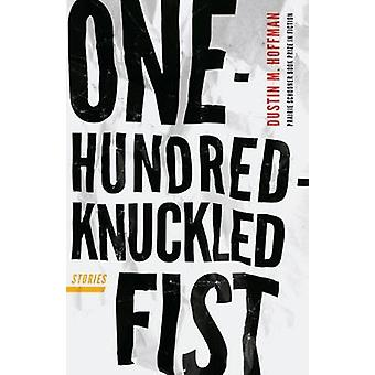 One-Hundred-Knuckled Fist - Stories by Dustin M. Hoffman - 97808032885