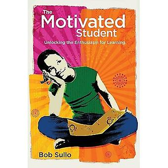 Motivated Student - Unlocking the Enthusiasm for Learning by Robert a