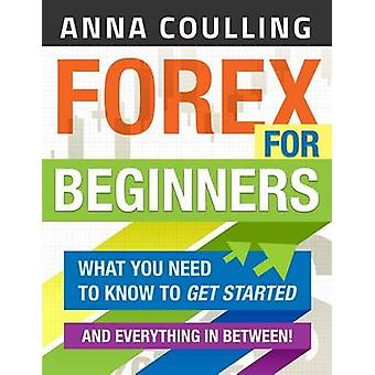 Forex for Beginners - What You Need to Know to Get Started...and Every
