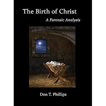 The Birth of Christ - A Forensic Analysis by Don Phillips - 978162137