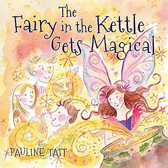 The Fairy in the Kettle Gets Magical by Pauline Tait - 9781781328118