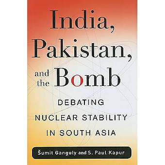 India Pakistan and the Bomb by Sumit GangulyS. Paul Kapur
