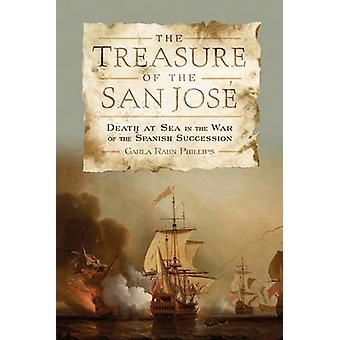 The Treasure of the San Jose Death at Sea in the War of the Spanish Succession by Phillips & Carla Rahn