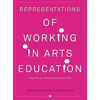 Representations of Working in Arts Education Stories of Learning and Teaching