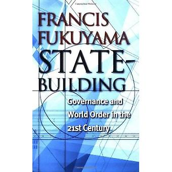 State-Building - Governance and World Order in the 21st Century by Fra