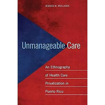 Unmanageable Care - An Ethnography of Health Care Privatization in Pue