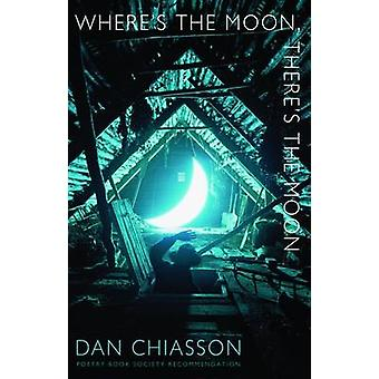 Where's the Moon - There's the Moon by Dan Chiasson - 9781852248710 B