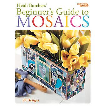Beginner's Guide to Mosaics by Heidi Borchers - 9781601402301 Book