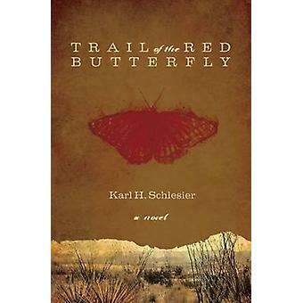 Trail of the Red Butterfly by Karl H. Schlesier - 9780896726178 Book