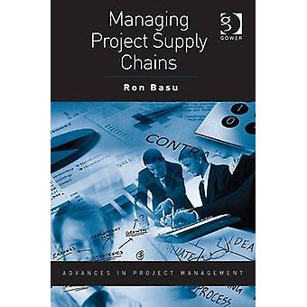 Managing Project Supply Chains by Ron Basu - Darren Dalcher - 9781409