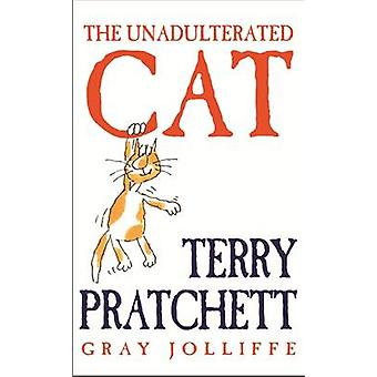 The Unadulterated Cat by Terry Pratchett - Gray Joliffe - 97807528536